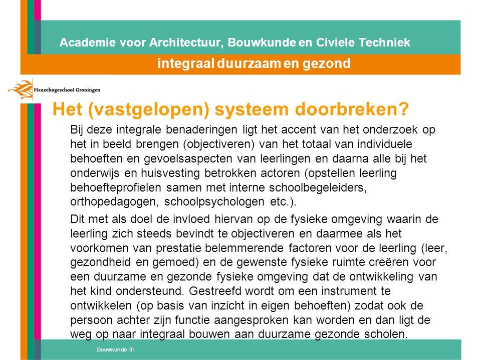 Bouwkunde 31 Academie voor Architectuur, Bouwkunde en Civiele Techniek integraal duurzaam en gezond Atelier 'D' Het (vastgelopen) systeem doorbreken?