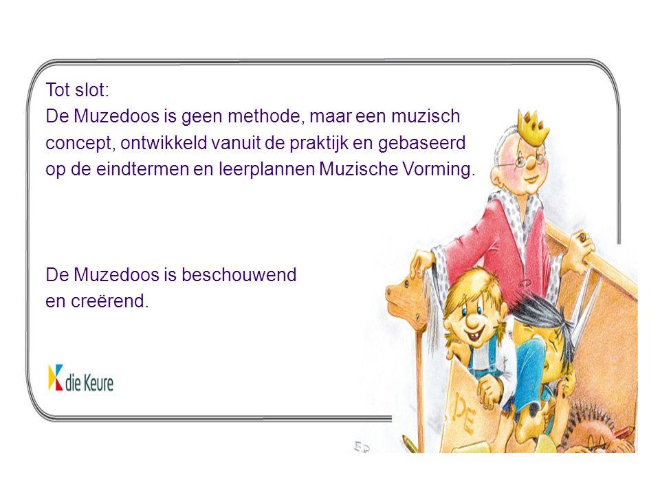 Tot slot: De Muzedoos is geen methode, maar een muzisch concept, ontwikkeld vanuit de praktijk en gebaseerd op de eindtermen en leerplannen Muzische V