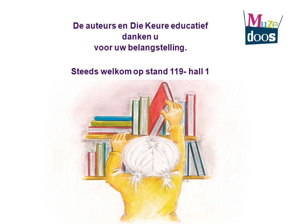 De auteurs en Die Keure educatief danken u voor uw belangstelling. Steeds welkom op stand 119- hall 1