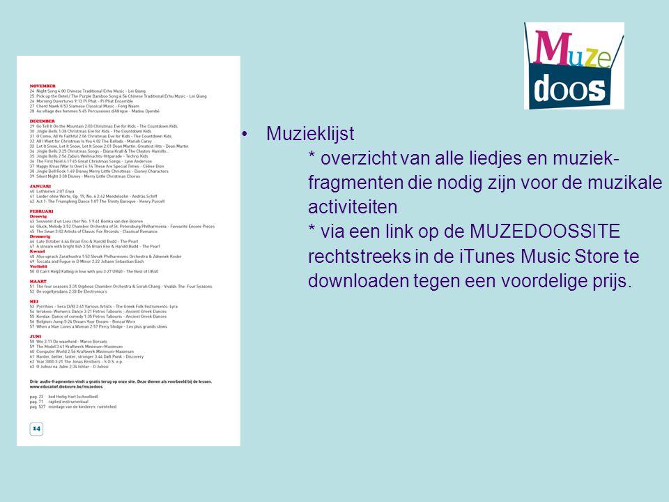 Muzieklijst * overzicht van alle liedjes en muziek- fragmenten die nodig zijn voor de muzikale activiteiten * via een link op de MUZEDOOSSITE rechtstr