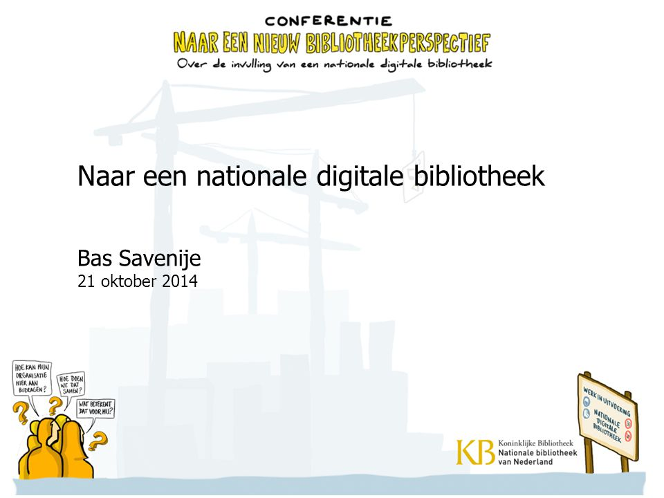 Naar een nationale digitale bibliotheek Bas Savenije 21 oktober 2014