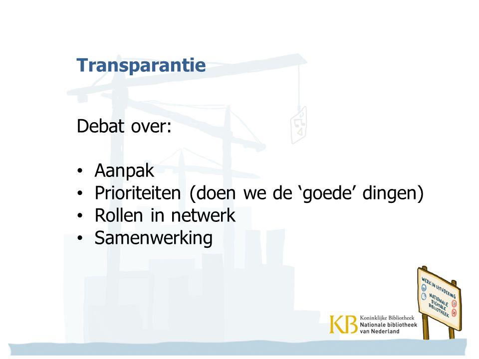 Transparantie Debat over: Aanpak Prioriteiten (doen we de 'goede' dingen) Rollen in netwerk Samenwerking