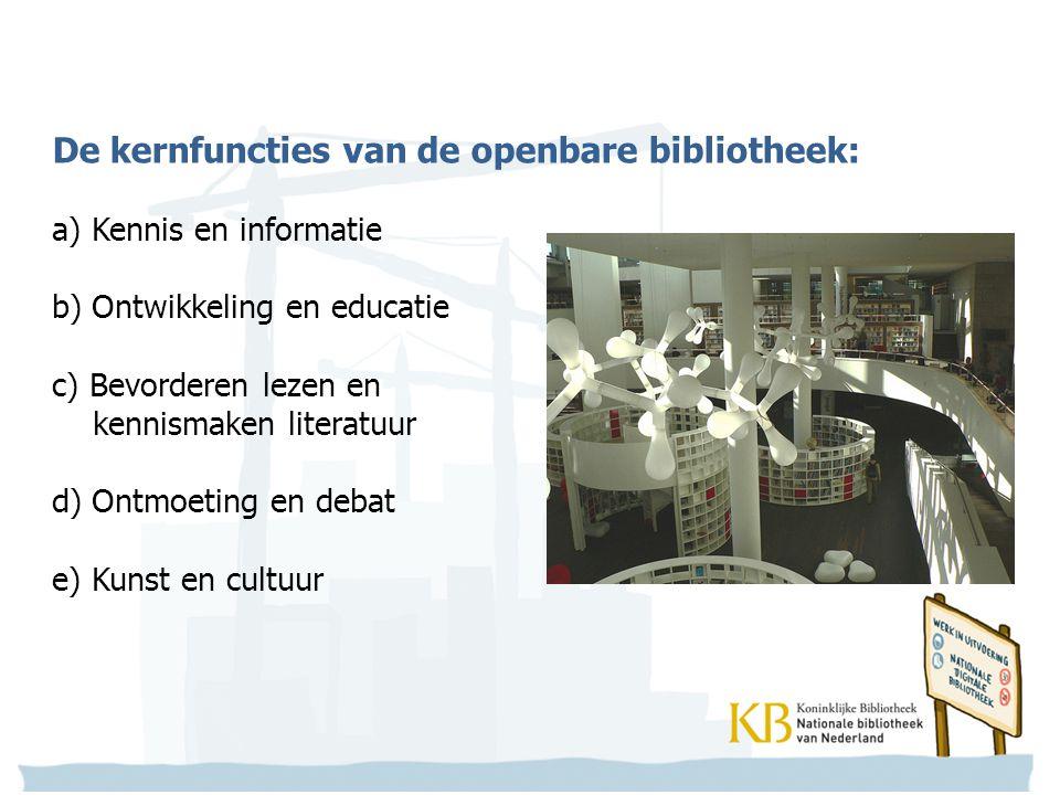 De kernfuncties van de openbare bibliotheek: a) Kennis en informatie b) Ontwikkeling en educatie c) Bevorderen lezen en kennismaken literatuur d) Ontmoeting en debat e) Kunst en cultuur