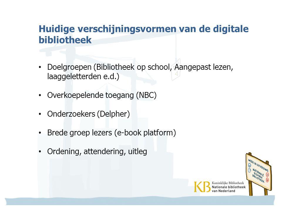 Huidige verschijningsvormen van de digitale bibliotheek Doelgroepen (Bibliotheek op school, Aangepast lezen, laaggeletterden e.d.) Overkoepelende toeg