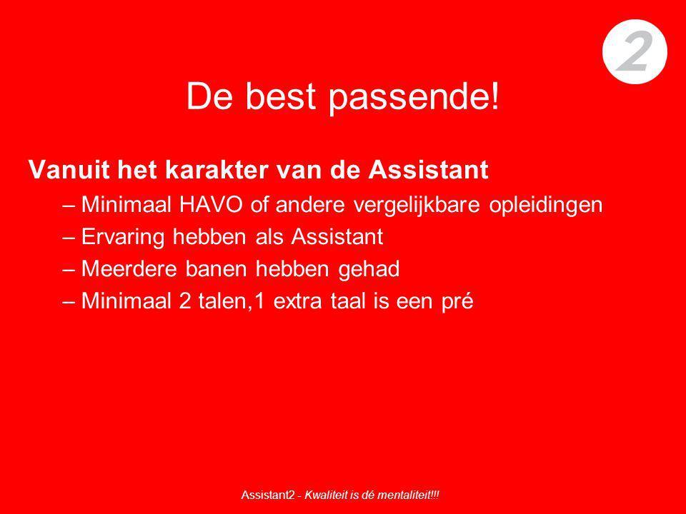 De best passende! Vanuit het karakter van de Assistant –Minimaal HAVO of andere vergelijkbare opleidingen –Ervaring hebben als Assistant –Meerdere ban