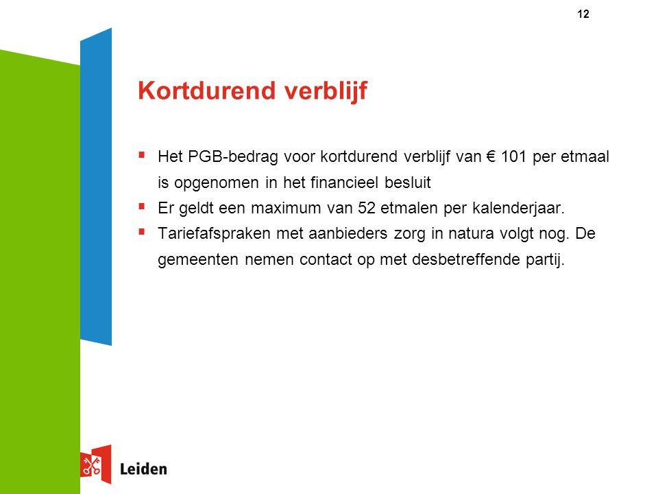 Kortdurend verblijf  Het PGB-bedrag voor kortdurend verblijf van € 101 per etmaal is opgenomen in het financieel besluit  Er geldt een maximum van 5