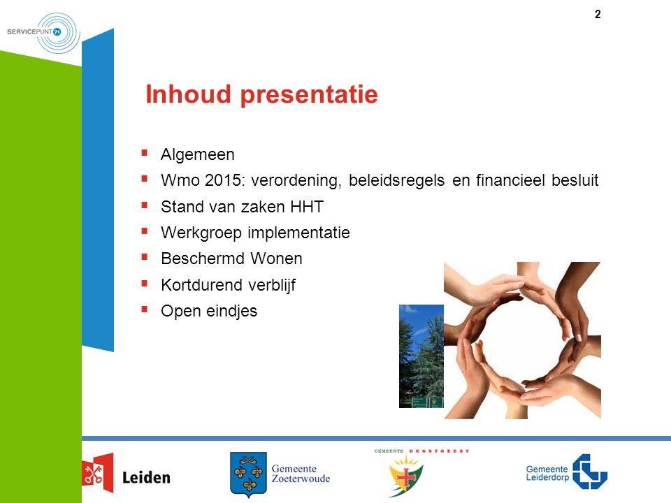 Inhoud presentatie  Algemeen  Wmo 2015: verordening, beleidsregels en financieel besluit  Stand van zaken HHT  Werkgroep implementatie  Beschermd
