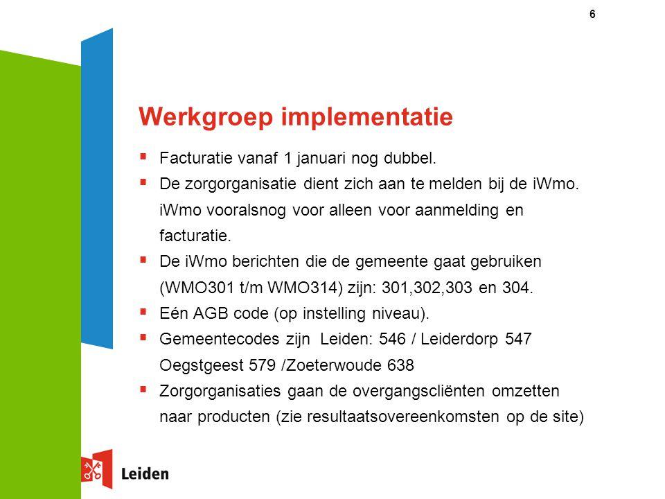 Werkgroep implementatie  Facturatie vanaf 1 januari nog dubbel.  De zorgorganisatie dient zich aan te melden bij de iWmo. iWmo vooralsnog voor allee