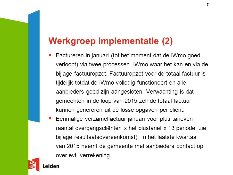 Werkgroep implementatie (2)  Factureren in januari (tot het moment dat de iWmo goed verloopt) via twee processen. iWmo waar het kan en via de bijlage