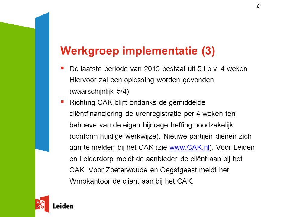 Werkgroep implementatie (4)  Voor bestaande cliënten huishoudelijke ondersteuning geldt dat facturering via Stipter blijft lopen tot 13 juli 2015.