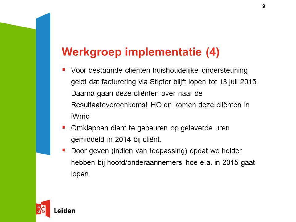 Werkgroep implementatie (4)  Voor bestaande cliënten huishoudelijke ondersteuning geldt dat facturering via Stipter blijft lopen tot 13 juli 2015. Da