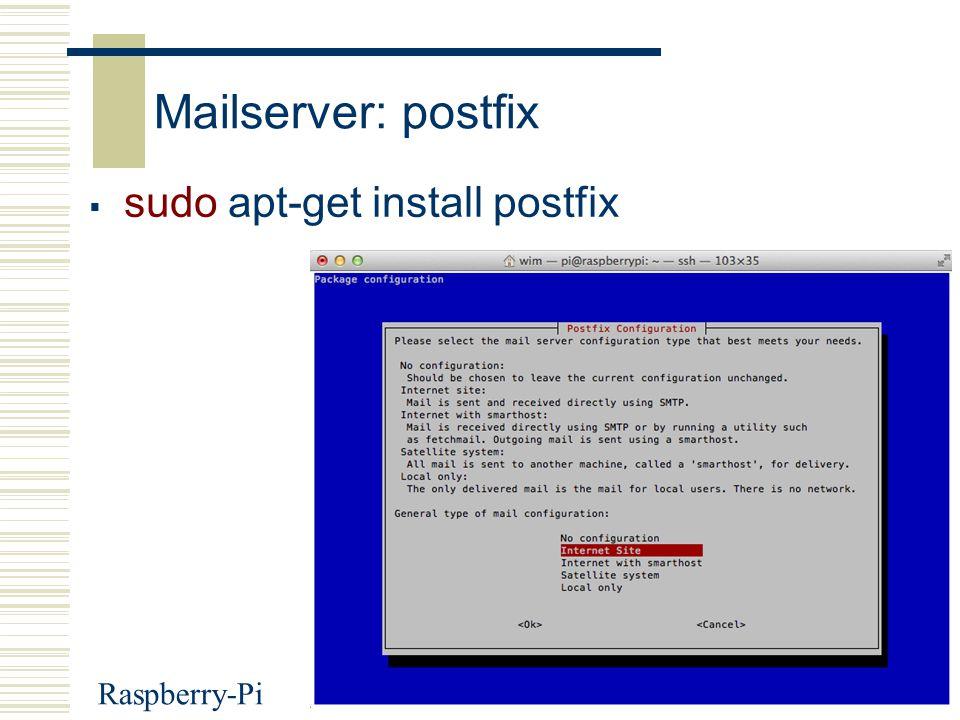 Raspberry-Pi25 Mailserver: postfix  sudo apt-get install postfix