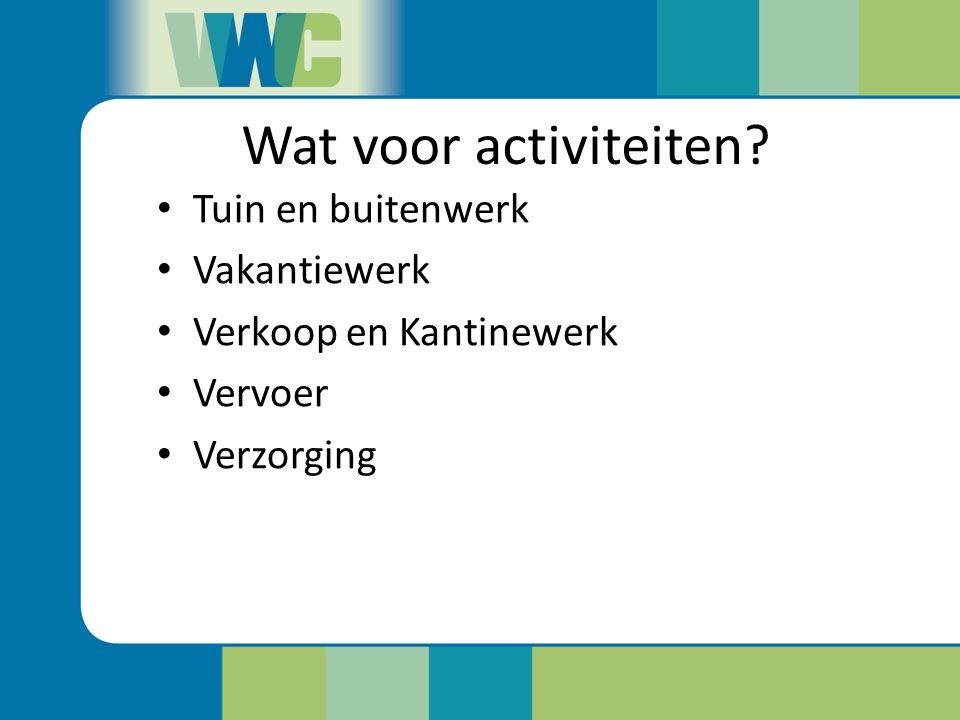 Wat voor activiteiten? Tuin en buitenwerk Vakantiewerk Verkoop en Kantinewerk Vervoer Verzorging