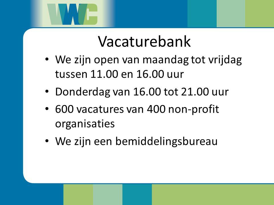 Vacaturebank We zijn open van maandag tot vrijdag tussen 11.00 en 16.00 uur Donderdag van 16.00 tot 21.00 uur 600 vacatures van 400 non-profit organisaties We zijn een bemiddelingsbureau