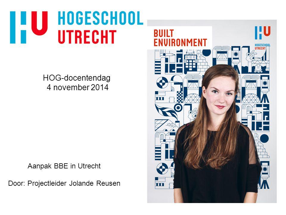 HOG-docentendag 4 november 2014 Aanpak BBE in Utrecht Door: Projectleider Jolande Reusen
