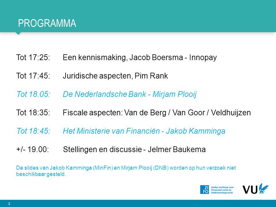 2 PROGRAMMA Tot 17:25: Een kennismaking, Jacob Boersma - Innopay Tot 17:45: Juridische aspecten, Pim Rank Tot 18.05: De Nederlandsche Bank - Mirjam Pl