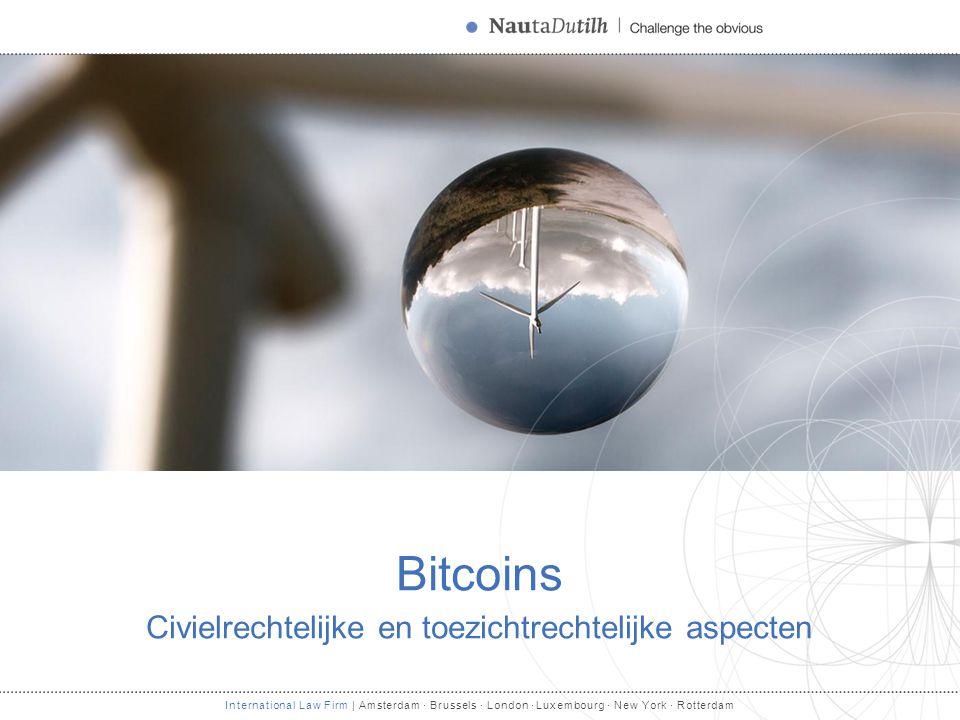 International Law Firm | Amsterdam · Brussels · London · Luxembourg · New York · Rotterdam Bitcoins Civielrechtelijke en toezichtrechtelijke aspecten