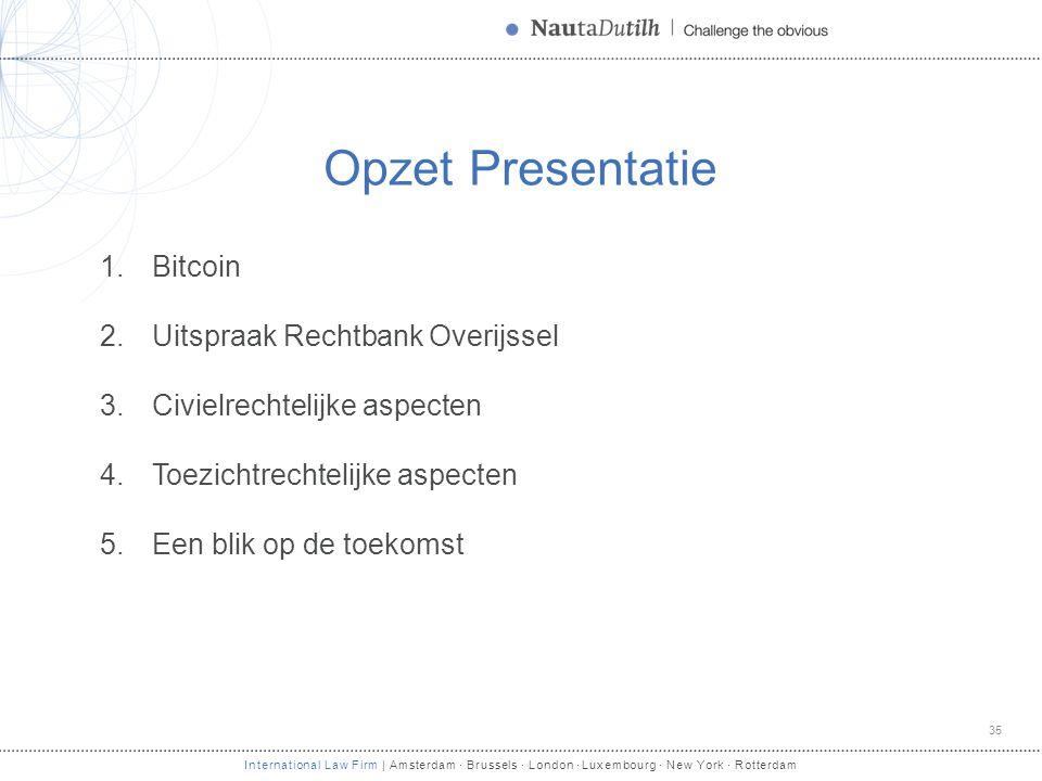 International Law Firm | Amsterdam · Brussels · London · Luxembourg · New York · Rotterdam Opzet Presentatie 1.Bitcoin 2.Uitspraak Rechtbank Overijsse