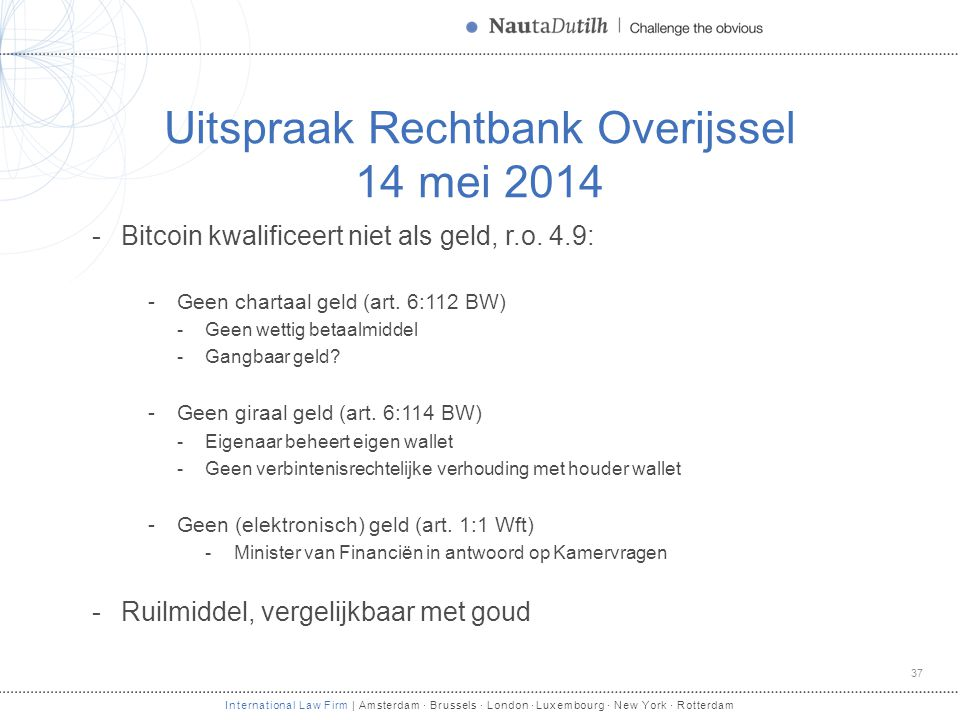 International Law Firm | Amsterdam · Brussels · London · Luxembourg · New York · Rotterdam Uitspraak Rechtbank Overijssel 14 mei 2014 -Bitcoin kwalifi