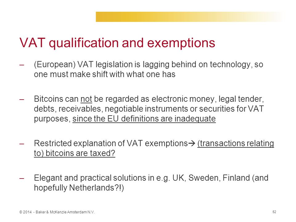 © 2014 - Baker & McKenzie Amsterdam N.V. VAT qualification and exemptions –(European) VAT legislation is lagging behind on technology, so one must mak