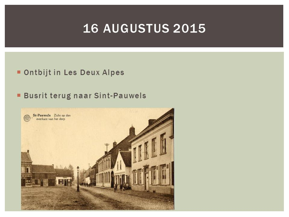  Ontbijt in Les Deux Alpes  Busrit terug naar Sint-Pauwels 16 AUGUSTUS 2015