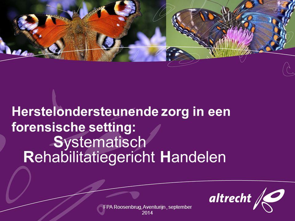 Herstelondersteunende zorg in een forensische setting: Systematisch Rehabilitatiegericht Handelen FPA Roosenbrug, Aventurijn, september 2014
