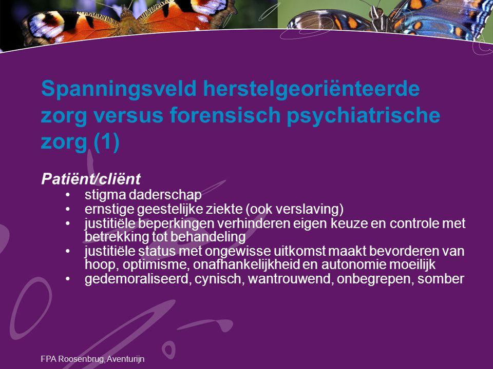 Spanningsveld herstelgeoriënteerde zorg versus forensisch psychiatrische zorg Professional teveel werk, roostertechnische bezwaren; planningsproblemen discipline/domeindiscussie ongeschikt voor doelgroep (AS-I, AS-II,...) methodische discussie fpa is slechts uitvoerder van justitie/samenleving Risicomanagement ≠ eigen regie etc etc etc FPA Roosenbrug, Aventurijn