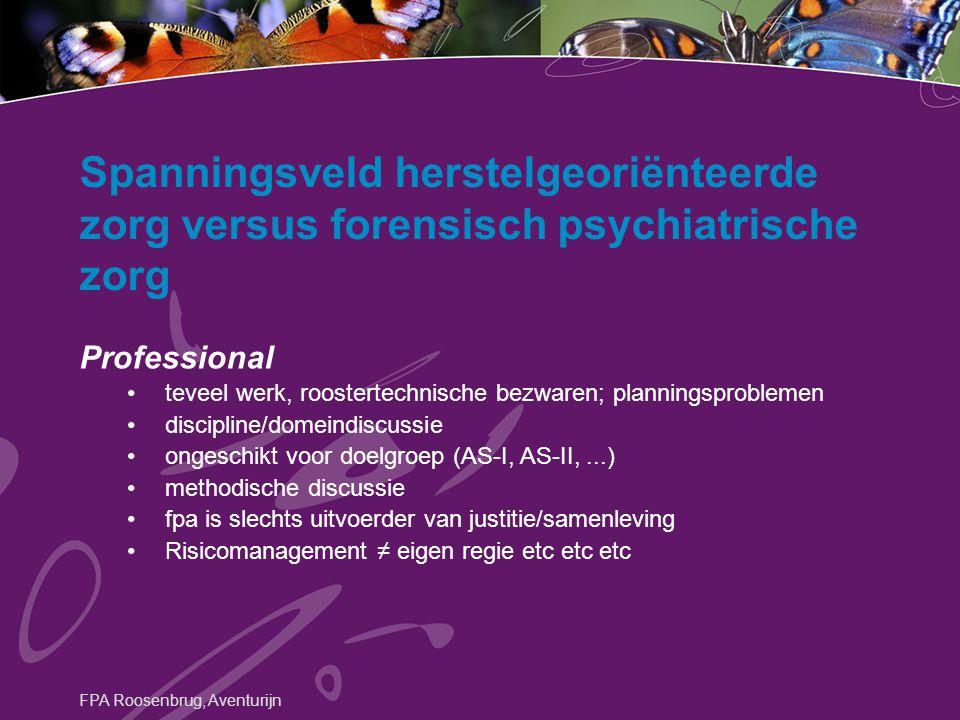 Spanningsveld herstelgeoriënteerde zorg versus forensisch psychiatrische zorg Professional teveel werk, roostertechnische bezwaren; planningsproblemen