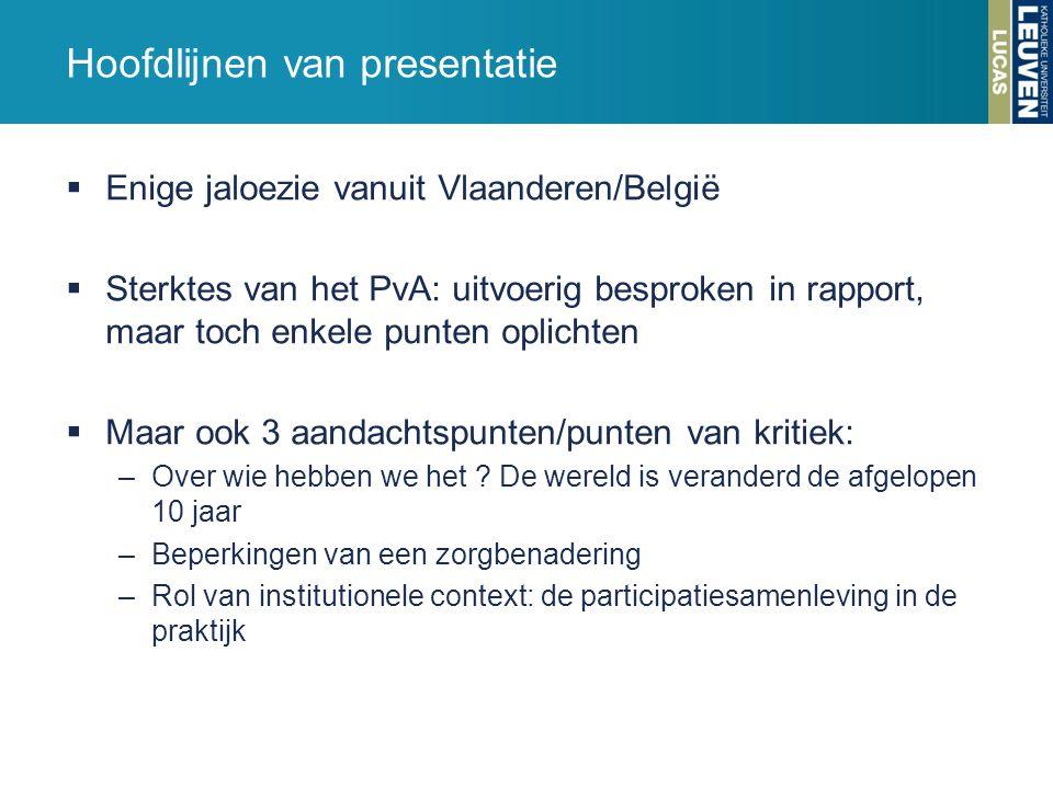 Hoofdlijnen van presentatie  Enige jaloezie vanuit Vlaanderen/België  Sterktes van het PvA: uitvoerig besproken in rapport, maar toch enkele punten oplichten  Maar ook 3 aandachtspunten/punten van kritiek: –Over wie hebben we het .
