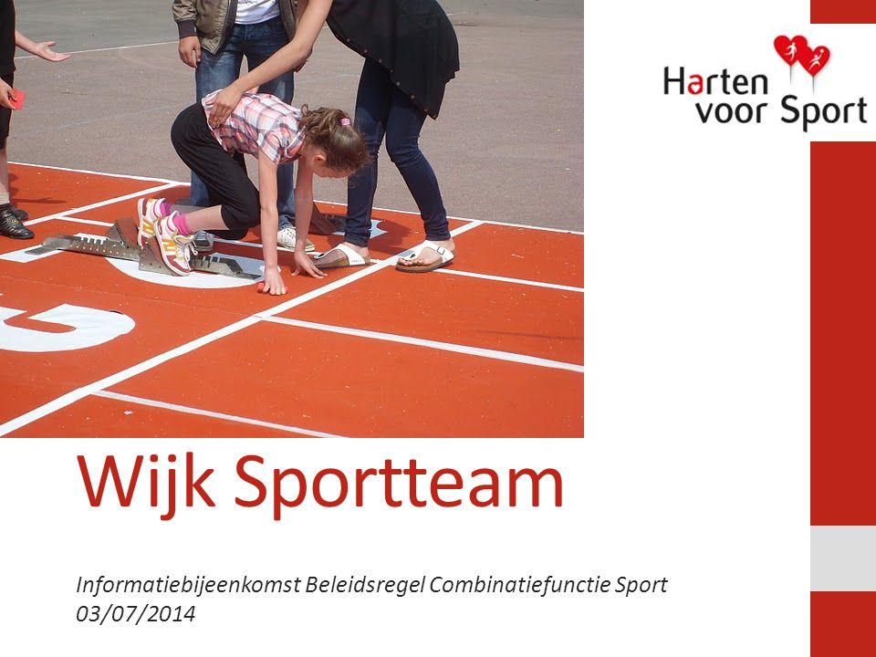 Wijk Sportteam Informatiebijeenkomst Beleidsregel Combinatiefunctie Sport 03/07/2014