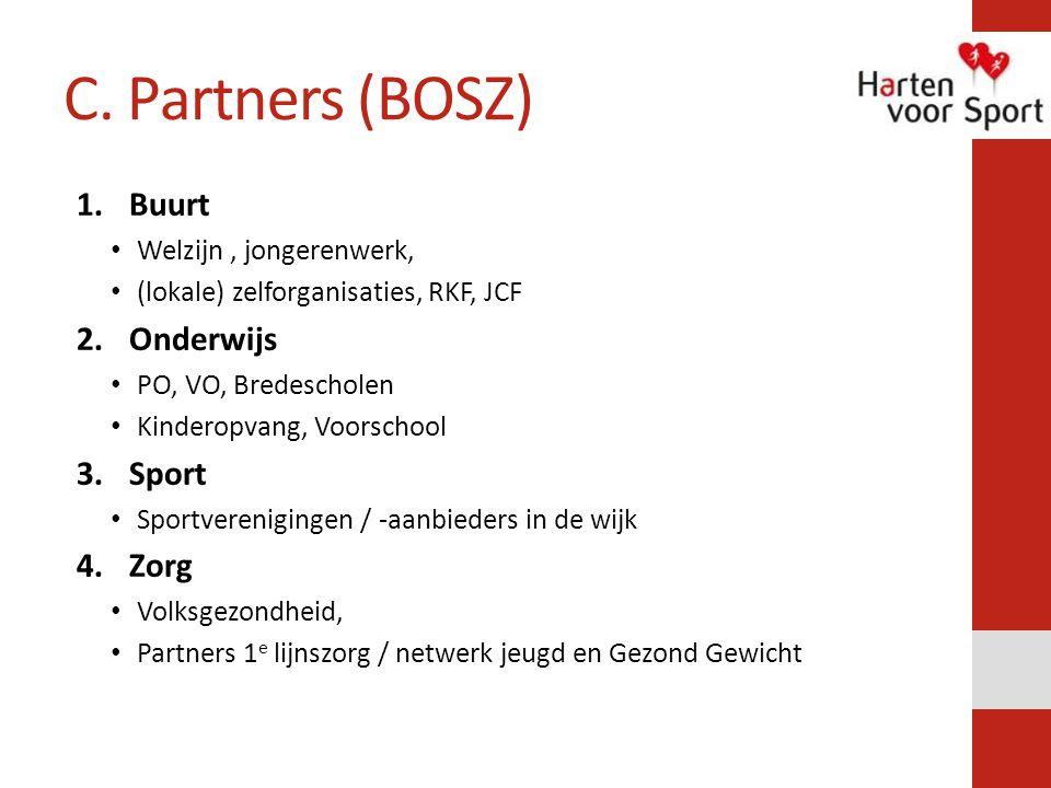 C. Partners (BOSZ) 1.Buurt Welzijn, jongerenwerk, (lokale) zelforganisaties, RKF, JCF 2.Onderwijs PO, VO, Bredescholen Kinderopvang, Voorschool 3.Spor