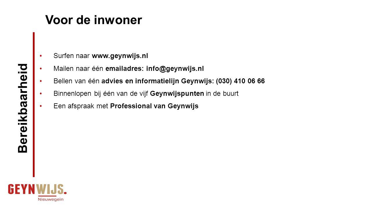 Voor de inwoner Surfen naar www.geynwijs.nl Mailen naar één emailadres: info@geynwijs.nl Bellen van één advies en informatielijn Geynwijs: (030) 410 0