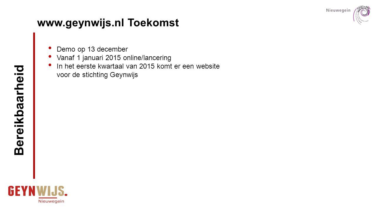www.geynwijs.nl Toekomst Bereikbaarheid Demo op 13 december Vanaf 1 januari 2015 online/lancering In het eerste kwartaal van 2015 komt er een website