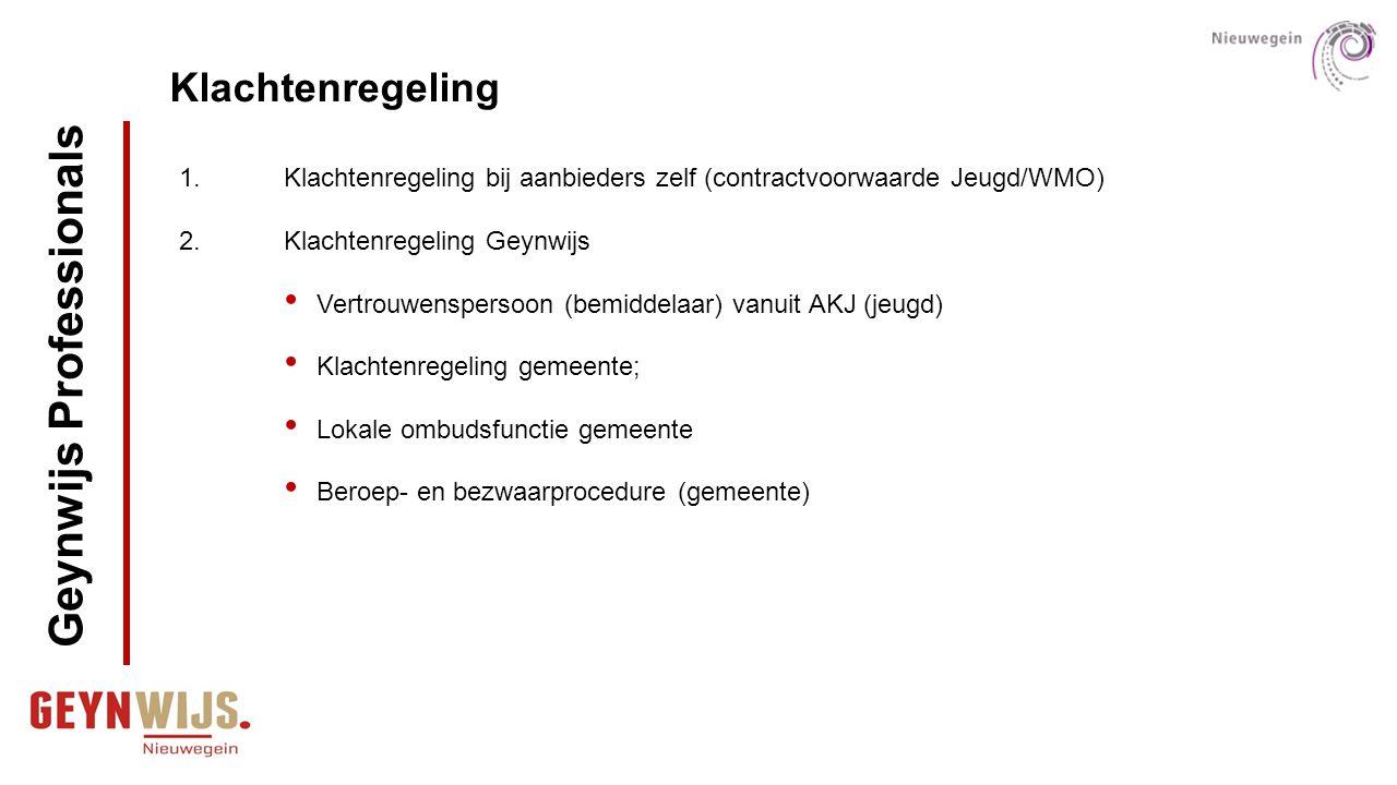 Klachtenregeling 1.Klachtenregeling bij aanbieders zelf (contractvoorwaarde Jeugd/WMO) 2.Klachtenregeling Geynwijs Vertrouwenspersoon (bemiddelaar) va