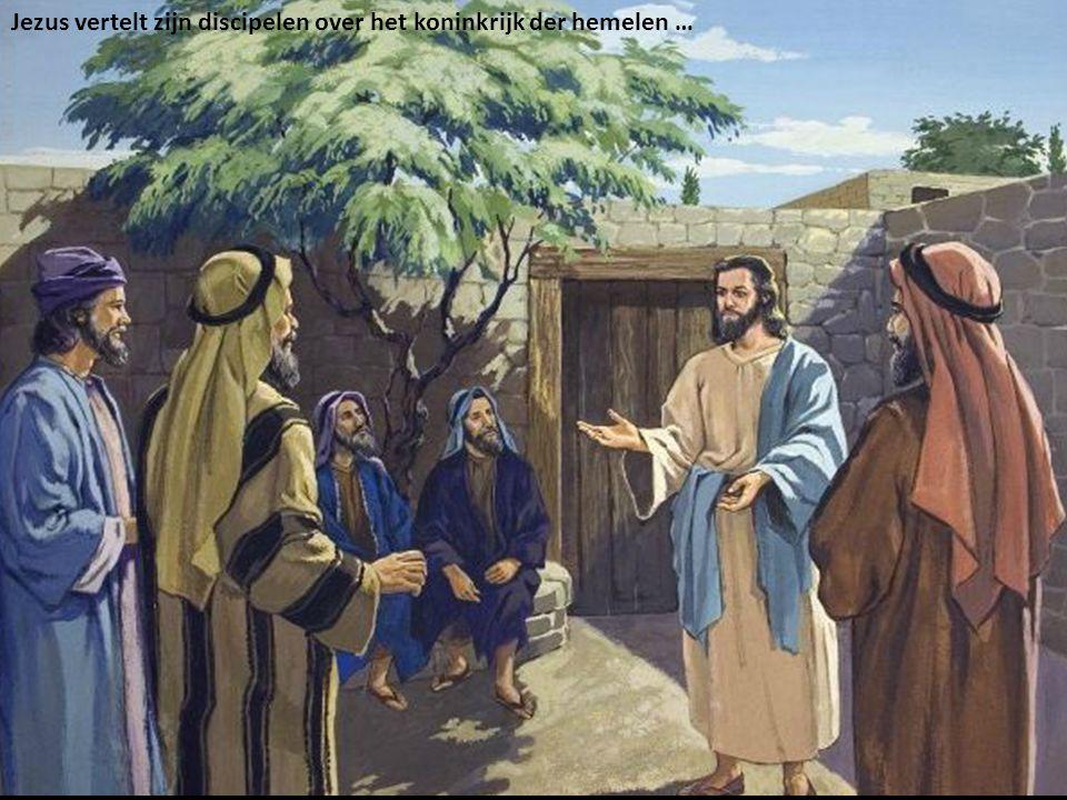 Jezus vertelt zijn discipelen over het koninkrijk der hemelen …