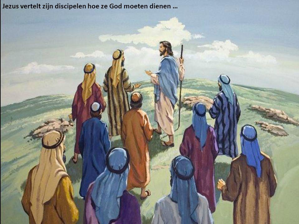 Jezus vertelt zijn discipelen hoe ze God moeten dienen …
