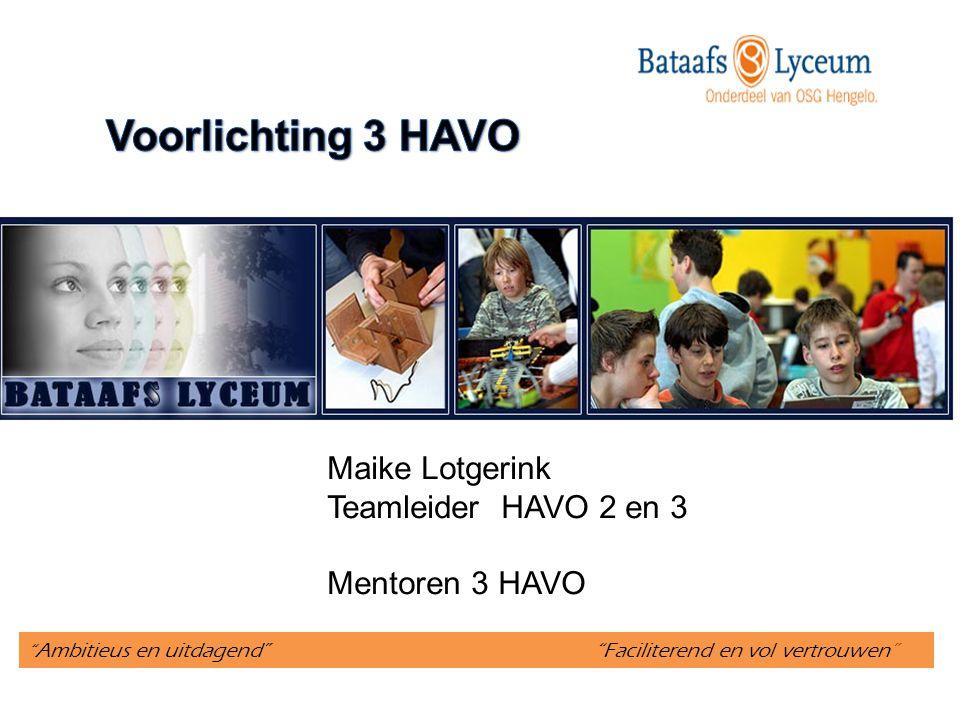Ambitieus en uitdagend Faciliterend en vol vertrouwen Maike Lotgerink Teamleider HAVO 2 en 3 Mentoren 3 HAVO