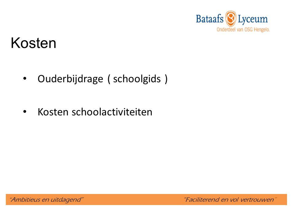 Ambitieus en uitdagend Faciliterend en vol vertrouwen Kosten Ouderbijdrage ( schoolgids ) Kosten schoolactiviteiten