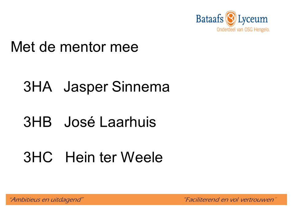 Ambitieus en uitdagend Faciliterend en vol vertrouwen Met de mentor mee 3HA Jasper Sinnema 3HB José Laarhuis 3HC Hein ter Weele