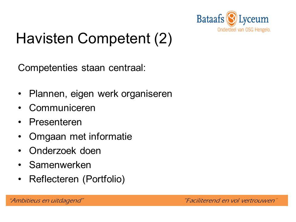 Havisten Competent (2) Competenties staan centraal: Plannen, eigen werk organiseren Communiceren Presenteren Omgaan met informatie Onderzoek doen Samenwerken Reflecteren (Portfolio) Ambitieus en uitdagend Faciliterend en vol vertrouwen