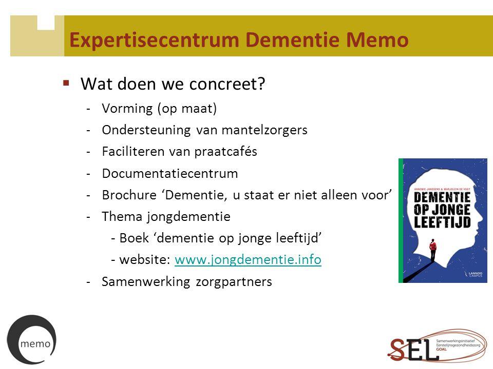 Expertisecentrum Dementie Memo  Wat doen we concreet? - Vorming (op maat) - Ondersteuning van mantelzorgers - Faciliteren van praatcafés - Documentat