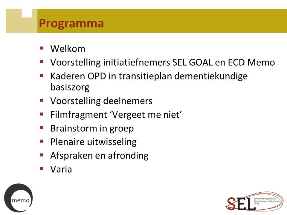 Overlegplatform dementie (OPD)  Een OPD is een open en pluralistisch overlegorgaan dat openstaat voor alle zorgaanbieders die werken met en voor personen met dementie en hun omgeving met als doel de kwaliteit van zorg en begeleiding in de zorgregio blijvend aan te scherpen  Het OPD is een samenwerking tussen SEL GOAL en ECD Memo
