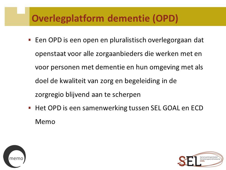 Overlegplatform dementie (OPD)  Een OPD is een open en pluralistisch overlegorgaan dat openstaat voor alle zorgaanbieders die werken met en voor pers