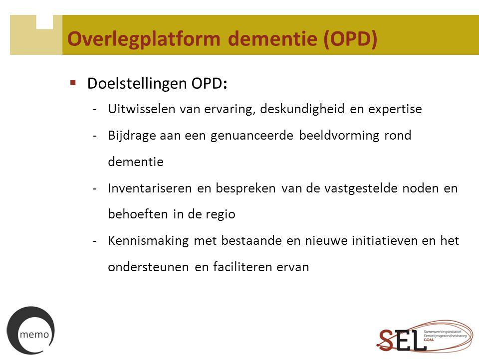 Overlegplatform dementie (OPD)  Doelstellingen OPD: - Uitwisselen van ervaring, deskundigheid en expertise - Bijdrage aan een genuanceerde beeldvormi