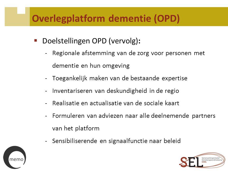 Overlegplatform dementie (OPD)  Doelstellingen OPD (vervolg): - Regionale afstemming van de zorg voor personen met dementie en hun omgeving - Toegank