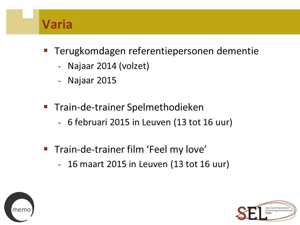 Varia  Terugkomdagen referentiepersonen dementie - Najaar 2014 (volzet) - Najaar 2015  Train-de-trainer Spelmethodieken - 6 februari 2015 in Leuven