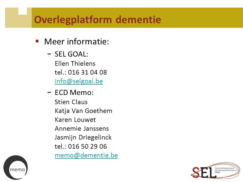 Overlegplatform dementie  Meer informatie: − SEL GOAL: Ellen Thielens tel.: 016 31 04 08 info@selgoal.be info@selgoal.be − ECD Memo: Stien Claus Katj