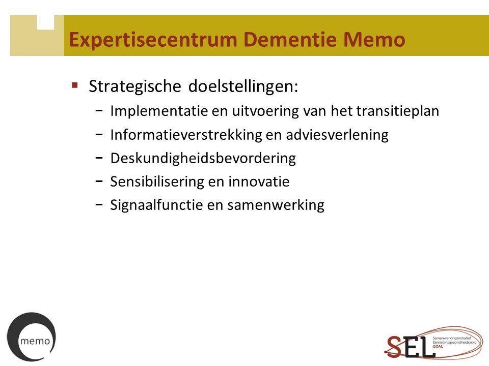 Expertisecentrum Dementie Memo  Strategische doelstellingen: − Implementatie en uitvoering van het transitieplan − Informatieverstrekking en adviesve