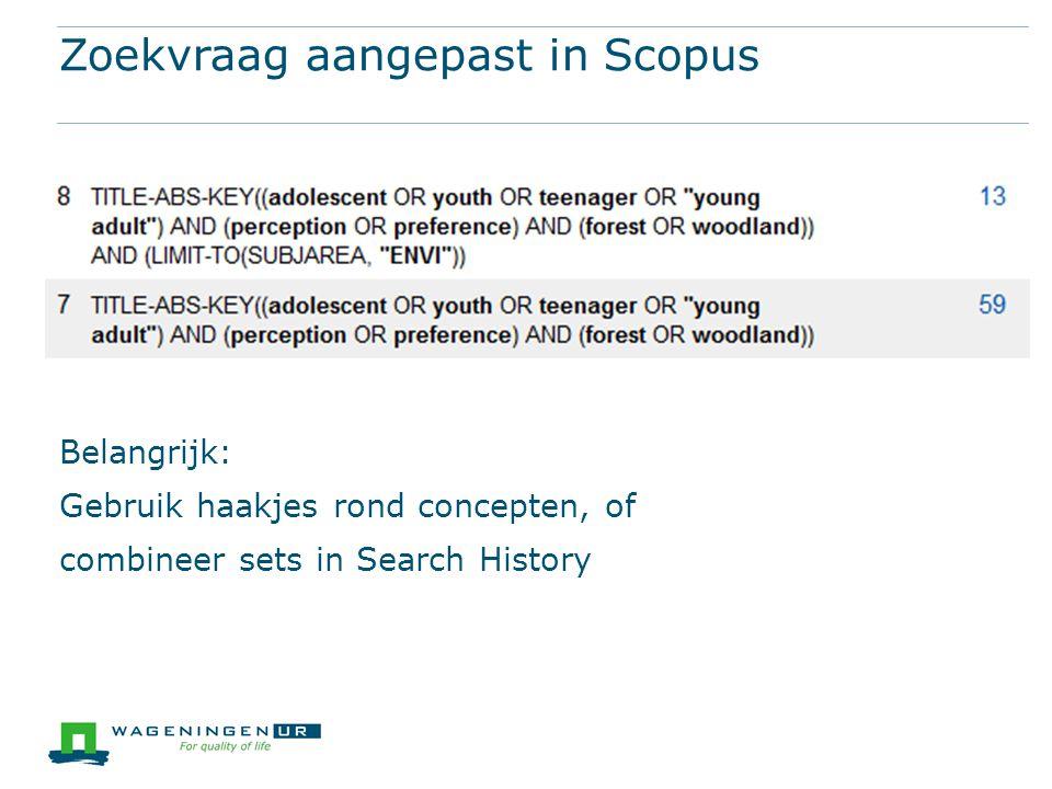 Zoekvraag aangepast in Scopus Belangrijk: Gebruik haakjes rond concepten, of combineer sets in Search History