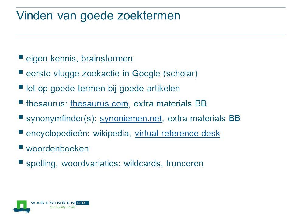 Vinden van goede zoektermen  eigen kennis, brainstormen  eerste vlugge zoekactie in Google (scholar)  let op goede termen bij goede artikelen  the
